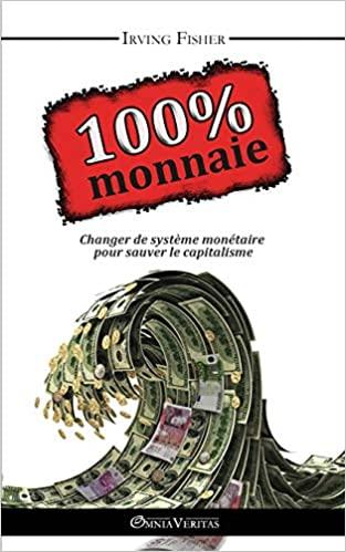Irving Fisher : 100% money ! Un texte essentiel, court et clair, enfin en français, à lire absolument pour comprendre à la fois la cause première des crises et la seule solution qui vaille. Texte intégral