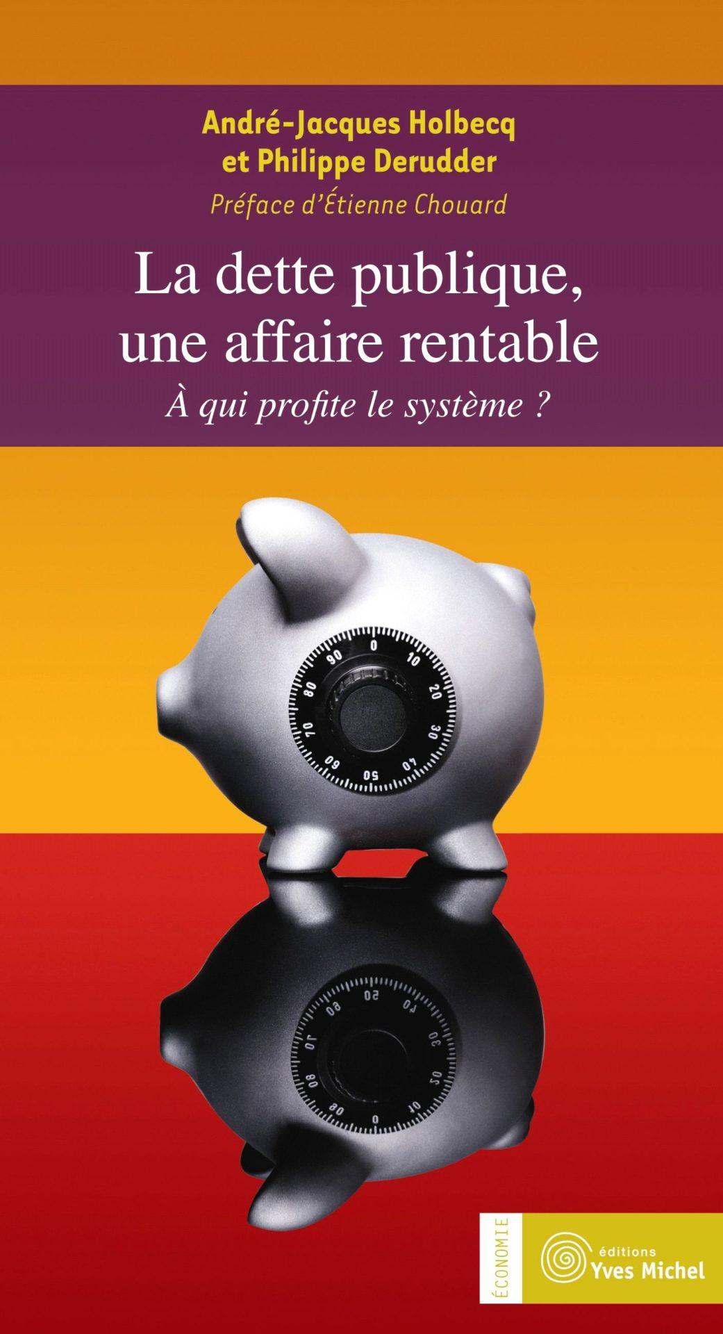 La dette publique, une affaire rentable, par André-Jacques Holbecq et Philippe Derudder