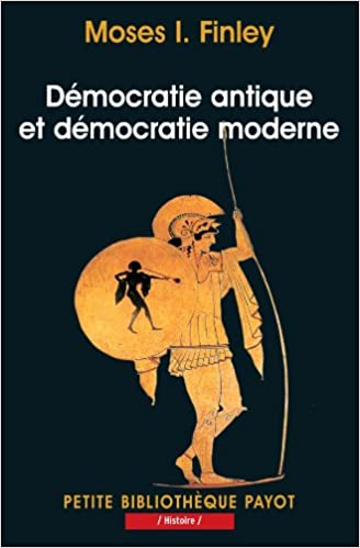 Moses I. Finley, « Démocratie antique et démocratie moderne » (Petite bibliothèque Payot, 2003)