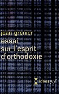 Jean Grenier, « Essai sur l'esprit d'orthodoxie » (1938)