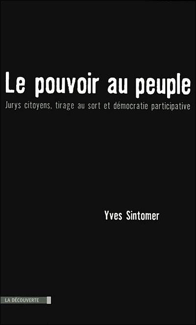 Yves Sintomer, « Le pouvoir au peuple. Jurys citoyens, tirage au sort et démocratie participative » (La Découverte, 2007)