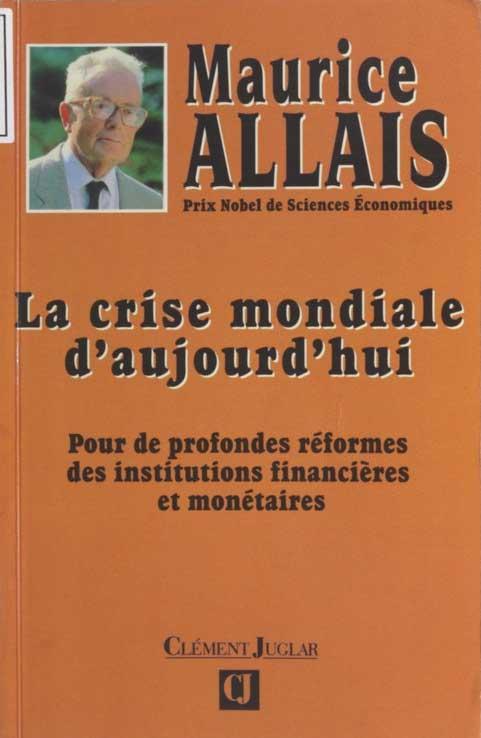 Maurice Allais : « La crise mondiale d'aujourd'hui - Pour de profondes réformes des institutions financières et monétaire »