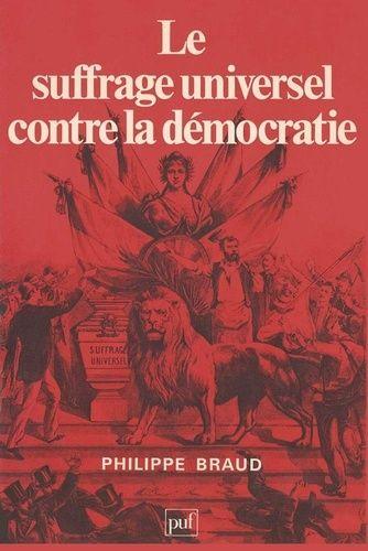 Philippe Braud, « Le suffrage universel contre la démocratie » (PUF 1980).