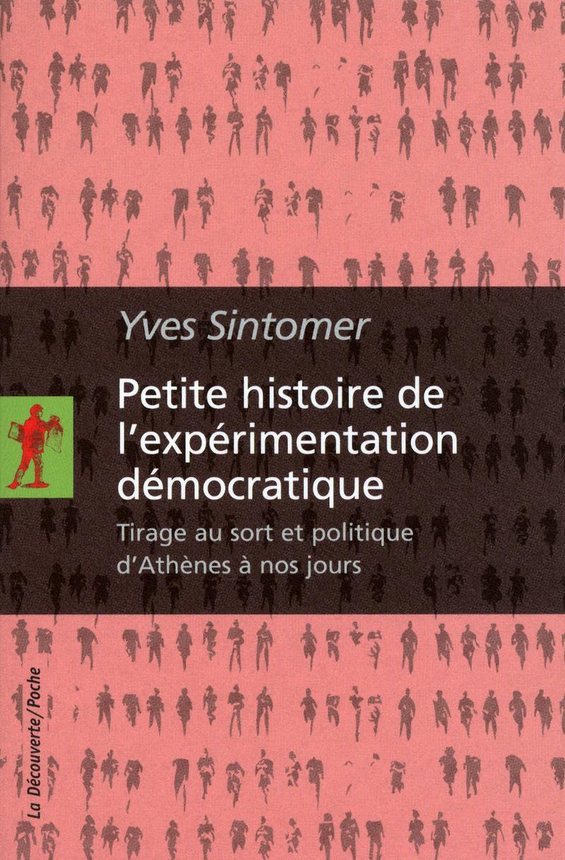 """Yves Sintomer, « Petite histoire de l'expérimentation démocratique : Tirage au sort et politique d'Athènes à nos jours » (La Découverte, 2011) (2ème édition, très augmentée, du livre ci-dessus, """"Le pouvoir au peuple"""")"""