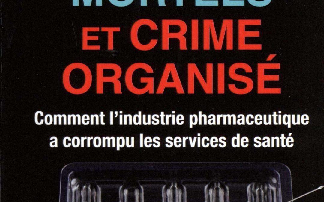 [Histoire des crimes commis par les CANAILLES à qui on nous impose de faire CONFIANCE aujourd'hui] Peter C. Gøtzsche: REMÈDES MORTELS ET CRIME ORGANISÉ: comment l'industrie pharmaceutique a corrompu les services de santé (2015,2019)